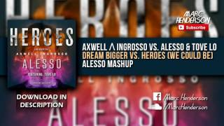 Axwell & Ingrosso vs. Alesso ft. Tove Lo - Dream Bigger vs. Heroes (Alesso Tomorrowland '16 Mashup) Mp3