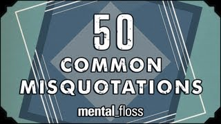 50 Common Misquotations - mental_floss on YouTube (Ep.11)