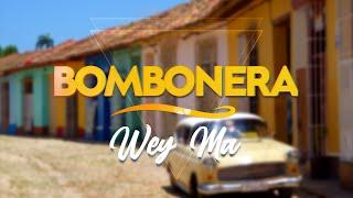BOMBONERA - Wey ma (French mix)