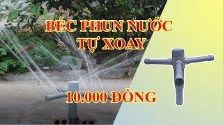Hướng dẫn chế tạo béc phun nước tự xoay 360 độ tưới cây tự động đơn giản, giá rẻ chỉ với 10.000 đồng