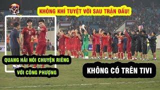 Quang Hải nói chuyện riêng với Công Phượng sau trận, không khí tuyệt vời sau trận đấu gặp UAE