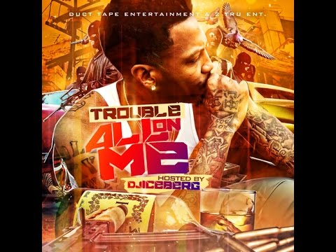Trouble (@TroubleDTE) - All On Me [full mixtape]