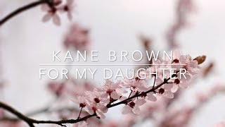 Kane Brown - For My Daughter (Lyrics)