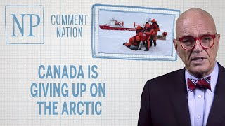 Comment Nation: Canada is giving up on the Arctic