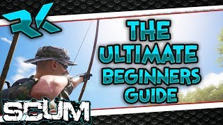 Scum - The ULTIMATE Beginners Guide! Crafting + Backpack | Bows & More! [IDIOTS GUIDE]
