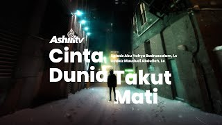 Cinta Dunia Takut Mati - Ustadz Maududi Abdullah, Lc & Ustadz Abu Yahya Badrussalam, Lc