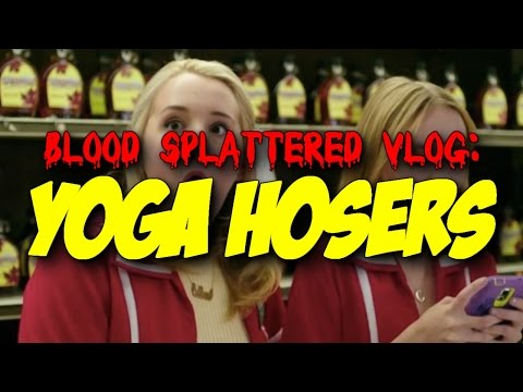 Yoga Hosers (2016) - Blood Splattered Vlog (Horror Movie Review)