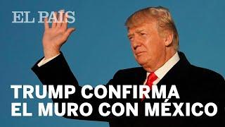 donald trump confirma que construirá un muro en la frontera con méxico internacional