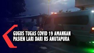 GUGUS TUGAS COVID 19 AMANKAN PASIEN LARI DARI RS ANUTAPURA