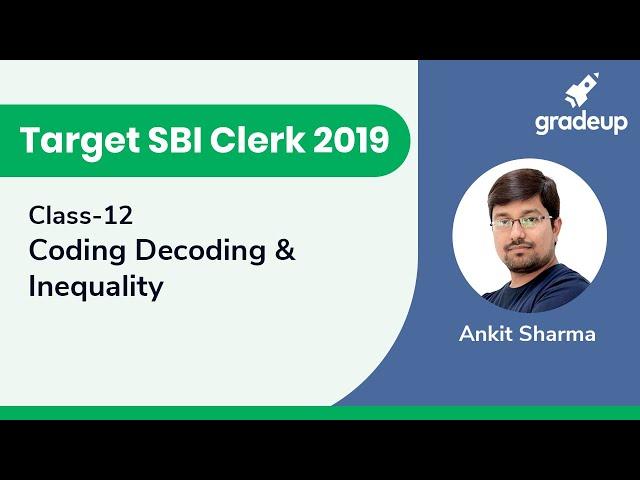 Target SBI Clerk 2019 | Class 12 | Coding Decoding & Inequality
