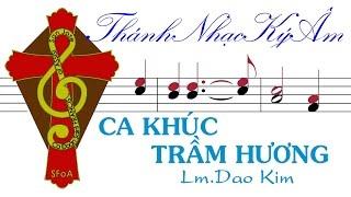 [Thánh Nhạc DÂNG LỄ] CA KHÚC TRẦM HƯƠNG | Lm. Dao Kim | Ca Khuc Tram Huong Lm. Dao Kim