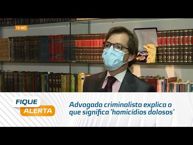 Advogado criminalista explica o que significa 'homicídios dolosos'