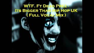 WTF?  Ft. Dead Prez - Its Bigger Than Hip Hop UK  ( Full Vocal Mix )