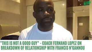 Coach Fernand Lopez Details Total Collapse Of Relationship With Francis Ngannou | The Bash