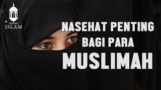 Nasehat penting bagi para muslimah, Ustadz DR Khalid Basalamah, MA