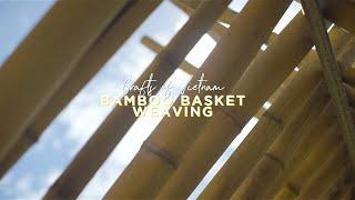 Crafts of Vietnam: Bamboo Basket Weaving