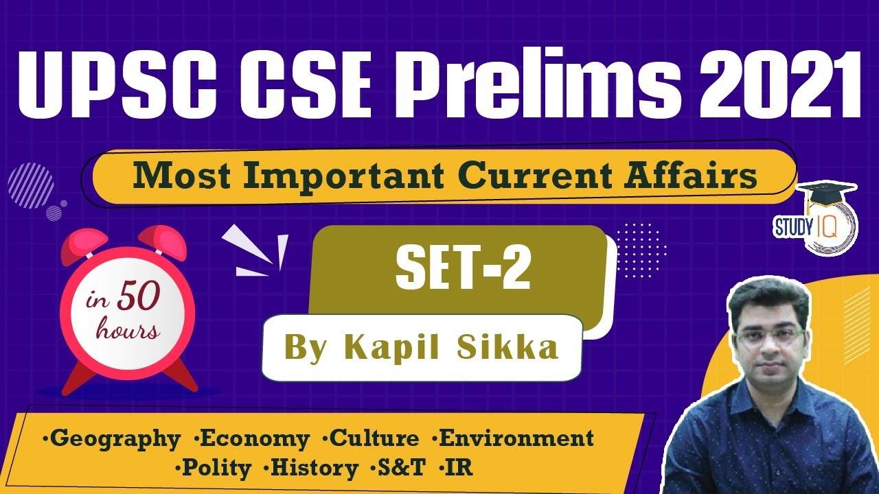 Download UPSC CSE Prelims 2021 - Most Important Current Affairs for UPSC Prelims - Set 2 by Kapil Sikka