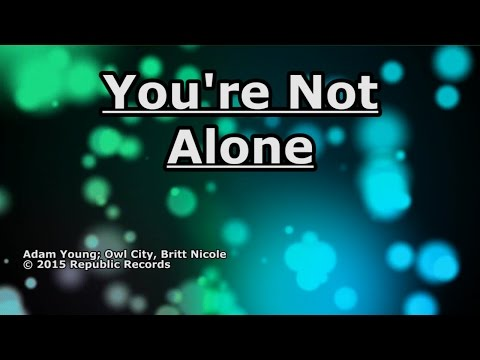 You're Not Alone - Owl City - Lyrics from YouTube · Duration:  4 minutes