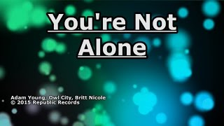 Watch Owl City Youre Not Alone video