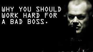 Why Working Harder For A Bad Boss HELPS You - Jocko Willink
