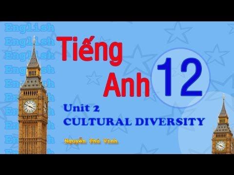 TIẾNG ANH LỚP 12 – UNIT 2 : CULTURAL DIVERSITY | ENGLISH 12
