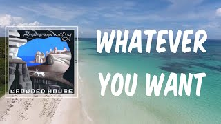 Whatever You Want (Lyrics) - Crowded House