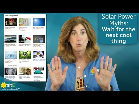 Solar Power Myths: Should I wait for the newest coolest technology?
