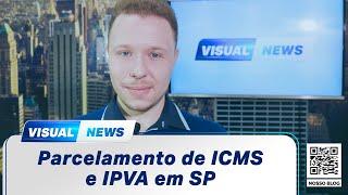 PARCELAMENTO DE DÉBITOS DE ICMS E IPVA EM SP | Visual News (09/06/2021)