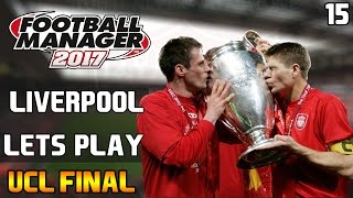 Liverpool - CHAMPIONS LEAGUE FINAL! - Episode 15 | Football Manager 2017