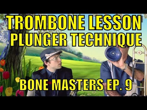 Trombone Lessons: Plunger Technique - Bone Masters: Ep. 9 - Alan Kaplan - Master Class on Mutes
