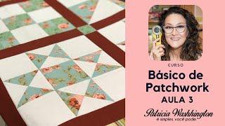AULA 3 – Patchwork Básico Four Patch Patricia Washhington