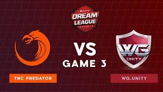TNC Predator VS WG.Unity | Bo3 Lower Bracket Round 1 DreamLeague Season 11 SEA Qualifiers | Game 3