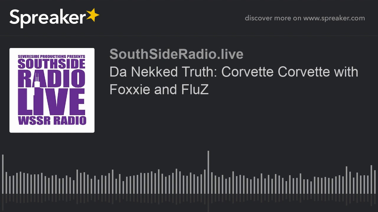 Da Nekked Truth: Corvette Corvette with Foxxie and FluZ