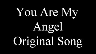 YOU ARE MY ANGEL - ORIGINAL SONG