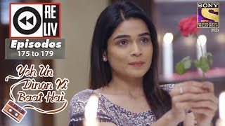 Weekly Reliv - Yeh Un Dinon Ki Baat Hai - 7th May to 11th May 2018 - Episode 175 to 179