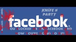 Repeat youtube video Knife Party - Internet Friends (You Blocked Me On Facebook And Now You're Going To Die)