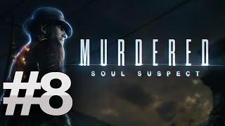 Murdered: Soul Suspect - Gameplay / Walkthrough: Part 8 (PC) !