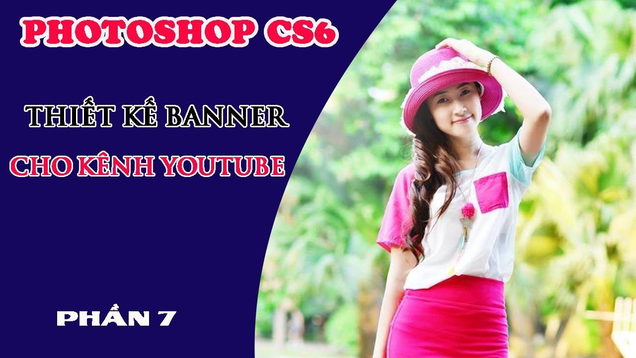 Photoshop cs6 – Bai 7 – Thiết kế ảnh Banner cho Kênh Youtube