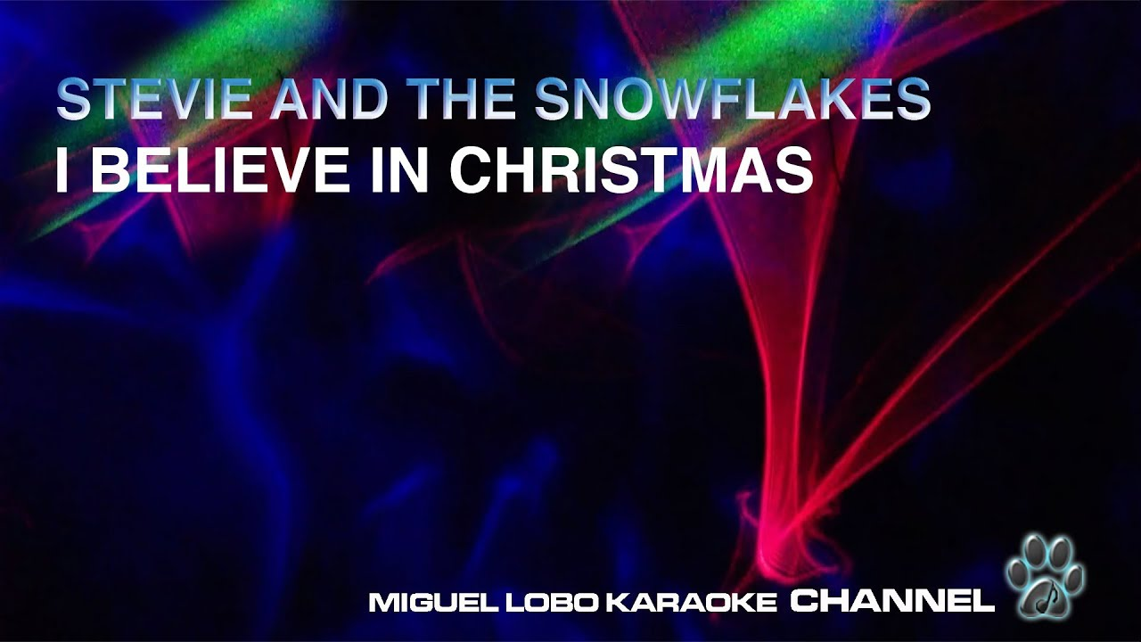 I Believe In Christmas.Stevie And The Sowflakes I Believe In Christmas Karaoke Miguel Lobo
