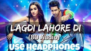 Lagdi Lahore Di Street Dancer 3D (8D Audio) Varun Dhawan | Shraddha Kapoor Song latest music
