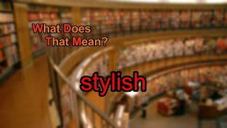 What does stylish mean?