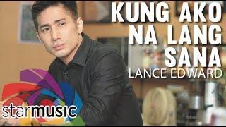 Lance Edward - Kung Ako Na Lang Sana (Official Music Video)