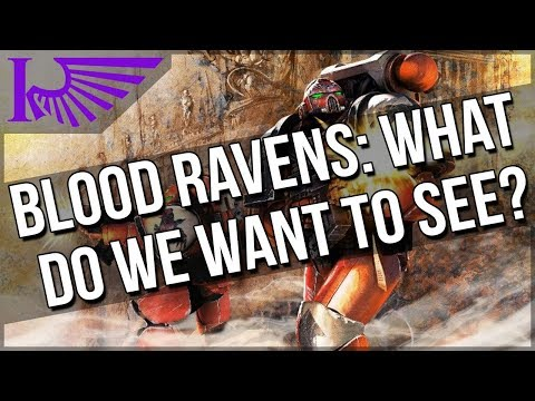 index-astartes---blood-ravens:-what-do-we-want-to-see?