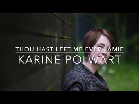 Thou Hast Left Me Ever Jamie (Karine Polwart)