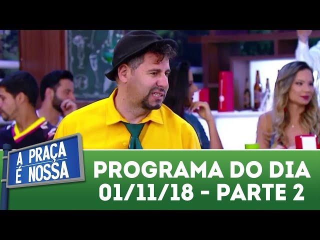 A Praça É Nossa (01/11/18) | Parte 2