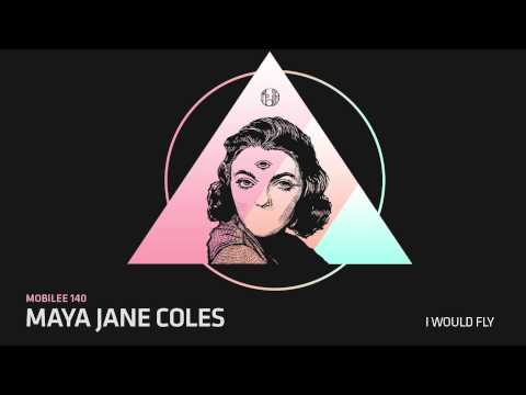 Maya Jane Coles - I Would Fly - mobilee140