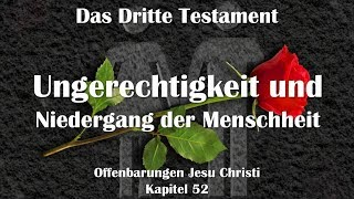 52. UNGERECHTIGKEIT & UNTERGANG DER MENSCHHEIT ❤️ DAS DRITTE TESTAMENT ❤️ Offenbarungen Jesu Christi