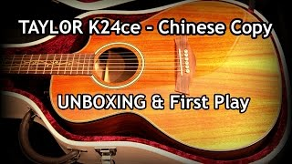 Unboxing Chinese Copy Taylor K24ce - first play out of the box