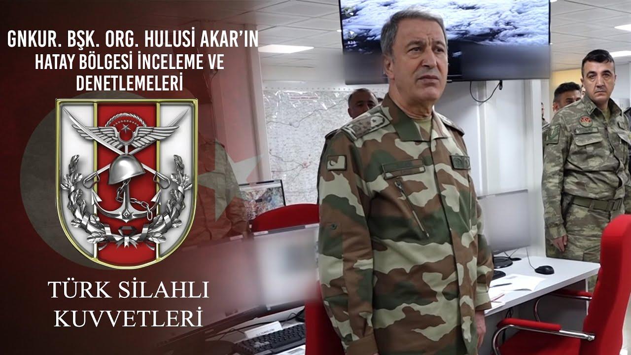 Genelkurmay Başkanı Orgeneral Hulusi Akar'ın Hatay Bölgesi ...