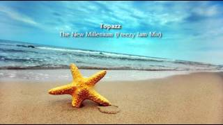 Topazz - The New Millenium (Freezy Jam Mix)